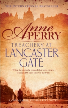 Treachery at Lancaster Gate (Thomas Pitt Mystery, Book 31) : Anarchy and corruption stalk the streets of Victorian London, Paperback / softback Book