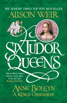 Six Tudor Queens: Anne Boleyn, A King's Obsession : Six Tudor Queens 2, Paperback / softback Book