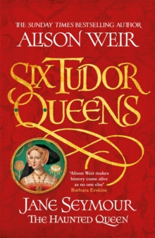 Six Tudor Queens: Jane Seymour, The Haunted Queen : Six Tudor Queens 3, Paperback / softback Book