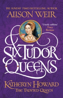 Six Tudor Queens: Katheryn Howard, The Tainted Queen : Six Tudor Queens 5, Hardback Book