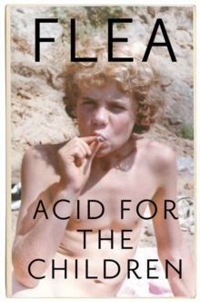 Acid For The Children - The autobiography of Flea, the Red Hot Chili Peppers legend, Hardback Book