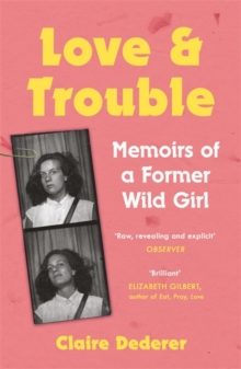 Love and Trouble: Memoirs of a Former Wild Girl, Paperback Book