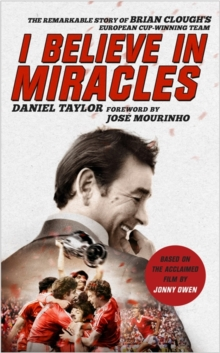 I Believe in Miracles : The Remarkable Story of Brian Clough's European Cup-Winning Team, Hardback Book