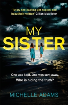 My Sister : an addictive psychological thriller with twists that grip you until the very last page, Paperback / softback Book