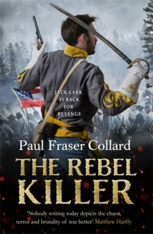 The Rebel Killer (Jack Lark, Book 7) : A gripping tale of revenge in the American Civil War, Paperback / softback Book