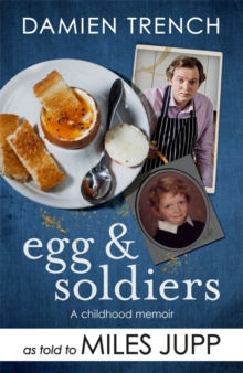 Egg and Soldiers : A Childhood Memoir (with postcards from the present) by Damien Trench, Paperback / softback Book
