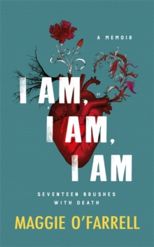 I Am, I Am, I Am: Seventeen Brushes With Death : The Breathtaking Number One Bestseller, Hardback Book