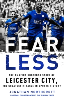 Fearless : The Amazing Underdog Story of Leicester City, the Greatest Miracle in Sports History, Hardback Book