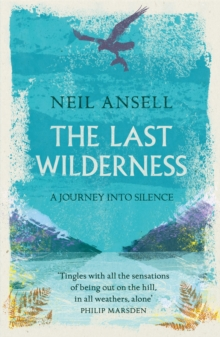 The Last Wilderness : A Journey into Silence, Paperback / softback Book
