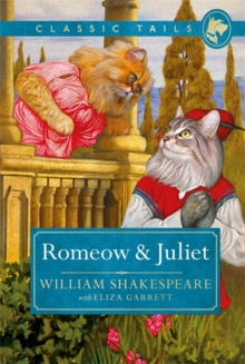 Romeow and Juliet (Classic Tails 3) : Beautifully illustrated classics, as told by the finest breeds!, Hardback Book