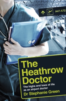 Flight Risk : The Highs and Lows of Life as a Doctor at Heathrow Airport, Paperback / softback Book