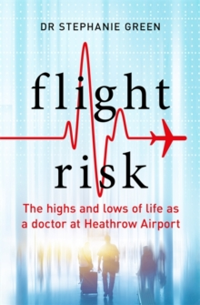 Flight Risk : The Highs and Lows of Life as a Doctor at Heathrow Airport, Hardback Book