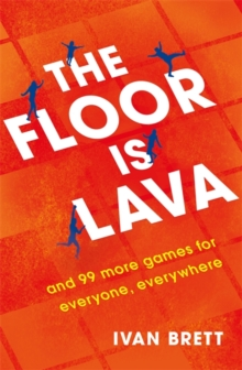 The Floor is Lava : and 99 more games for everyone, everywhere, Paperback / softback Book