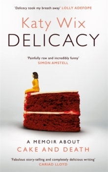 Delicacy : A memoir about cake and death, Hardback Book