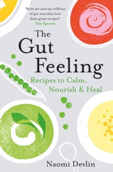 The Gut Feeling : Recipes to Calm, Nourish & Heal, Paperback / softback Book