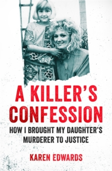 A Killer's Confession : How I Brought My Daughter's Murderer to Justice, Paperback / softback Book