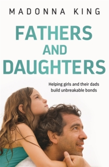 Fathers and Daughters : Helping girls and their dads build unbreakable bonds, Paperback / softback Book