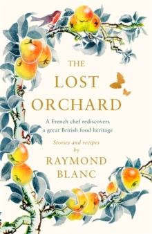 The Lost Orchard : A French chef rediscovers a great British food heritage, Hardback Book