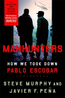 Manhunters : How We Took Down Pablo Escobar, Paperback / softback Book