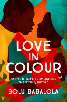 Love in Colour : Mythical Tales from Around the World, Retold, Hardback Book