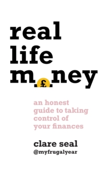 Real Life Money : An Honest Guide to Taking Control of Your Finances, Paperback / softback Book