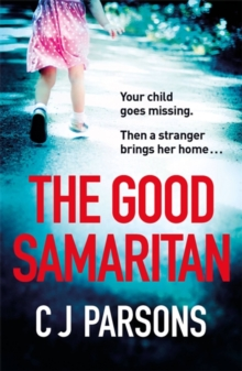 The Good Samaritan : A heart-stopping and utterly gripping emotional thriller that will keep you hooked, Paperback / softback Book