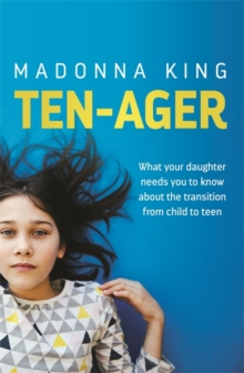 Ten-Ager : What your daughter needs you to know about the transition from child to teen, Paperback / softback Book