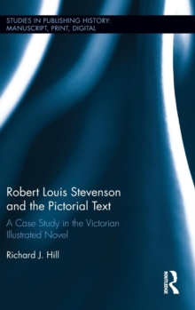 Robert Louis Stevenson and the Pictorial Text : A Case Study in the Victorian Illustrated Novel, Hardback Book
