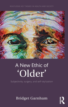 A New Ethic of 'Older' : Subjectivity, surgery, and self-stylization, Hardback Book