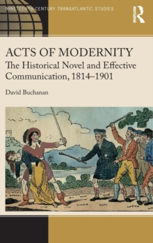 Acts of Modernity : The Historical Novel and Effective Communication, 1814-1901, Hardback Book