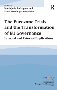 The Eurozone Crisis and the Transformation of Eu Governance : Internal and External Implications, Hardback Book