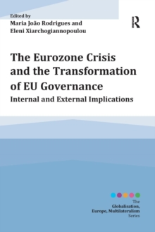 The Eurozone Crisis and the Transformation of EU Governance : Internal and External Implications, Paperback / softback Book