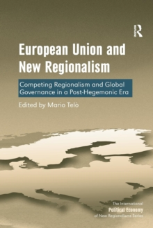 European Union and New Regionalism : Competing Regionalism and Global Governance in a Post-Hegemonic Era, Paperback / softback Book