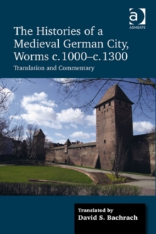 The Histories of a Medieval German City, Worms c. 1000-c. 1300 : Translation and Commentary, Hardback Book