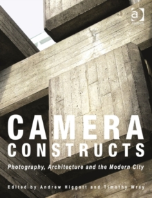 Camera Constructs : Photography, Architecture and the Modern City, Paperback / softback Book