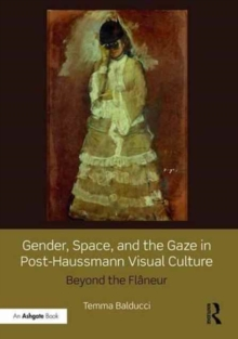 Gender, Space, and the Gaze in Post-Haussmann Visual Culture : Beyond the Flaneur, Hardback Book