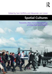 Spatial Cultures : Towards a New Social Morphology of Cities Past and Present, Hardback Book