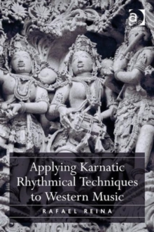Applying Karnatic Rhythmical Techniques to Western Music, Paperback Book