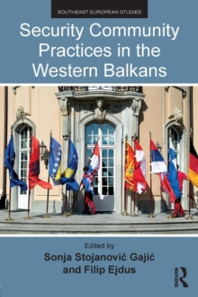 Security Community Practices in the Western Balkans, Paperback / softback Book