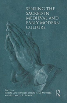 Sensing the Sacred in Medieval and Early Modern Culture, Hardback Book