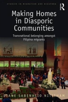 Making Home in Diasporic Communities : Transnational Belonging Amongst Filipina Migrants, Hardback Book