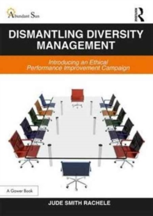 Dismantling Diversity Management : Introducing an Ethical Performance Improvement Campaign, Hardback Book