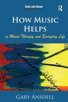 How Music Helps in Music Therapy and Everyday Life, Paperback / softback Book