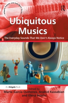Ubiquitous Musics : The Everyday Sounds That We Don't Always Notice, Paperback / softback Book