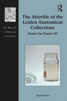 The Afterlife of the Leiden Anatomical Collections : Hands On, Hands Off, Hardback Book