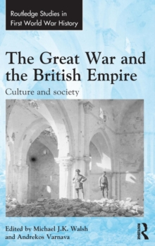 The Great War and the British Empire : Culture and Society, Hardback Book