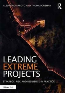 Leading Extreme Projects : Strategy, Risk and Resilience in Practice, Hardback Book