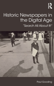 Historic Newspapers in the Digital Age : Search All About It!, Hardback Book