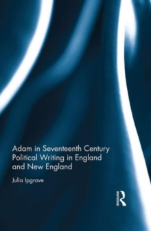 Adam in Seventeenth Century Political Writing in England and New England, Hardback Book