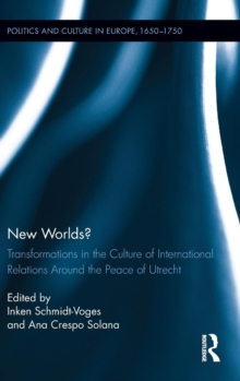New Worlds? : Transformations in the Culture of International Relations Around the Peace of Utrecht, Hardback Book